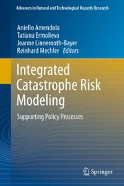 Integrated Catastrophe Risk Modeling - Supporting Policy Processes ebook by Aniello Amendola,Tatiana Ermolieva,Joanne Linnerooth-Bayer,Reinhard Mechler