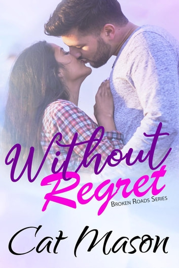 Without Regret - Broken Roads, #1 ebook by Cat Mason
