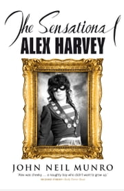 The Sensational Alex Harvey ebook by John Neil Munro