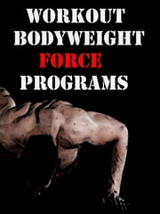 Workout Bodyweight Force Programs ebook by Muscle Trainer
