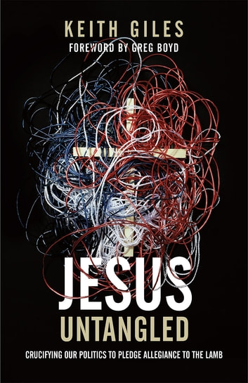 Jesus Untangled - Crucifying Our Politics to Pledge Allegiance to the Lamb ebook by Keith Giles