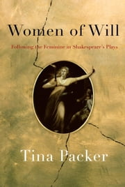 Women of Will - Following the Feminine in Shakespeare's Plays ebook by Tina Packer