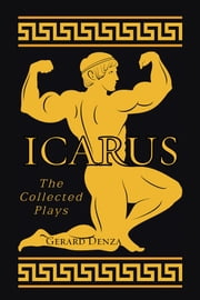 Icarus - The Collected Plays ebook by Gerard Denza