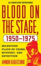 Blood on the Stage, 1950-1975 ebook by Amnon Kabatchnik