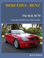 MERCEDES-BENZ SLK R170 - from the SLK200 to the SLK32 AMG ebook by Bernd S. Koehling