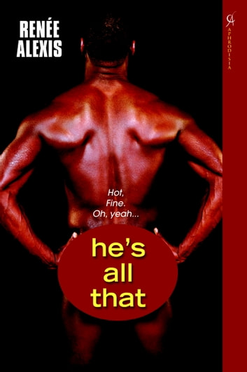 He's All That ebook by Renee Alexis
