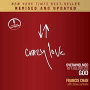 Crazy Love, Revised and Updated - Overwhelmed by a Relentless God audiobook by Francis Chan