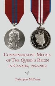 Commemorative Medals of The Queen's Reign in Canada, 1952-2012 ebook by Christopher McCreery