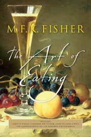 The Art of Eating ebook by M.F.K. Fisher,Joan Reardon