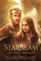 Starbeam: A Dragonian Series novel eBook by Adrienne Woods