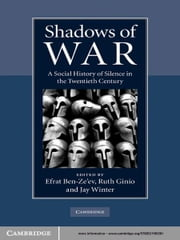 Shadows of War - A Social History of Silence in the Twentieth Century ebook by Efrat  Ben-Ze'ev,Ruth  Ginio,Jay  Winter