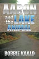 Aaron and the Lake Animal ebook by Bobbie Kaald