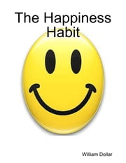 The Happiness Habit ebook by William Dollar