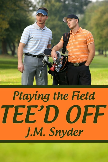 Playing the Field: Tee'd Off ebook by J.M. Snyder