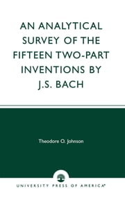 An Analytical Survey of the Fifteen Two-Part Inventions by J.S. Bach ebook by Theodore O. Johnson