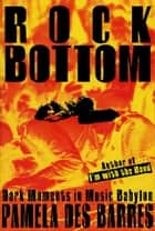 Rock Bottom - Dark Moments In Music Babylon ebook by Pamela Des Barres