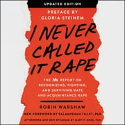 I Never Called It Rape - Updated Edition - The Ms. Report on Recognizing, Fighting, and Surviving Date and Acquaintance Rape Audiolibro by Robin Warshaw