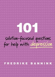 101 Solution-Focused Questions for Help with Depression ebook by Fredrike Bannink