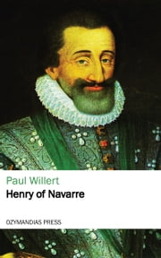 Henry of Navarre ebook by Kobo.Web.Store.Products.Fields.ContributorFieldViewModel