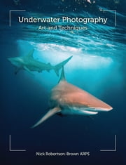 Underwater Photography - Art and Techniques ebook by Nick Robertson-Brown