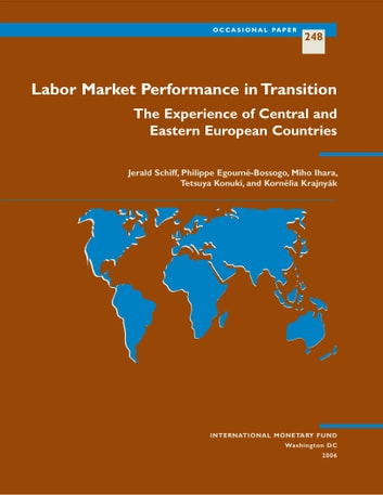 Labor Market Performance in Transition: The Experience of Central and Eastern European Countries ebook by Philippe Mr. Egoumé-Bossogo,Jerald Mr. Schiff,Miho Ihara,Tetsuya Mr. Konuki,Kornélia Miss Krajnyák