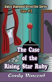 The Case of the Rising Star Ruby (A Daisy Diamond Detective Novel) ebook by Cindy Vincent