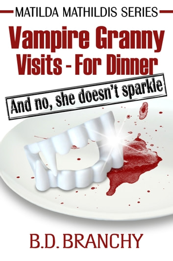 Vampire Granny Visits: For Dinner ebook by BD Branchy
