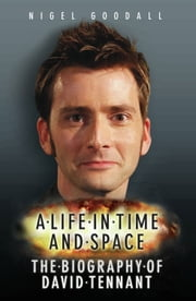 A Life in Time and Space - The Biography of David Tennant ebook by Nigel Goodall,John Highfield