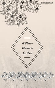 A Flower Blooms in the rain ebook by Bri Needham