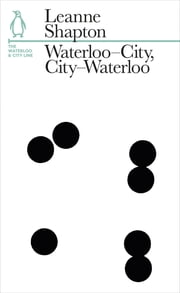 Waterloo-City, City-Waterloo - The Waterloo and City Line ebook by Leanne Shapton