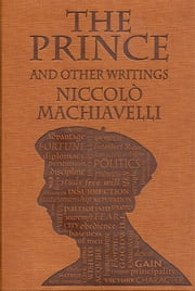 The Prince and Other Writings ebook by Niccolò Machiavelli,W. K. Marriott