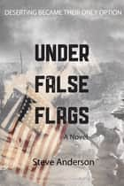 Under False Flags - A Novel ebook by Steve Anderson