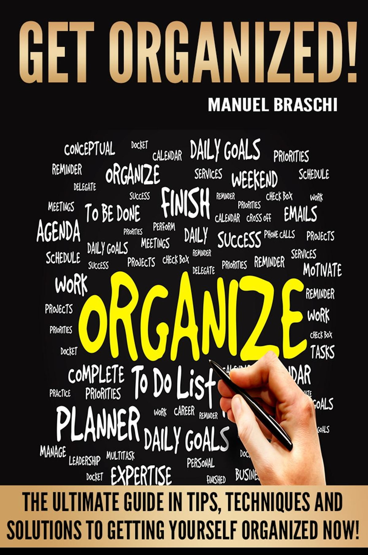 Get Organized: The Ultimate Guide In Tips, Techniques And Solutions To  Getting Yourself Organized Now! eBook by Manuel Braschi - 9781386421962 |  Rakuten ...