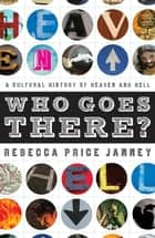 Who Goes There?: A Cultural History Of Heaven And Hell ebook by Janney,Rebecca Price