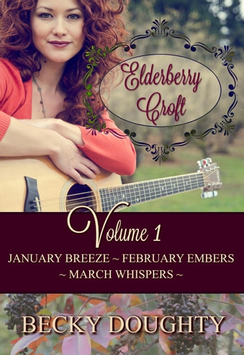 Elderberry Croft Volume 1: January Breeze, February Embers, & March Whispers - Elderberry Croft, #1 ebook by Becky Doughty