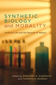 Synthetic Biology and Morality - Artificial Life and the Bounds of Nature ebook by Gregory E. Kaebnick, Thomas H. Murray
