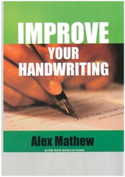 Improve Your Handwriting ebook by Alex Mathew