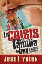 La crisis en la familia de hoy eBook by Josué Yrion