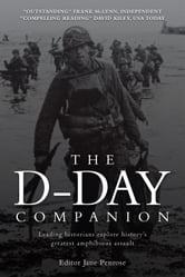 The D-Day Companion - Leading Historians explore history?s greatest amphibious assault ebook by