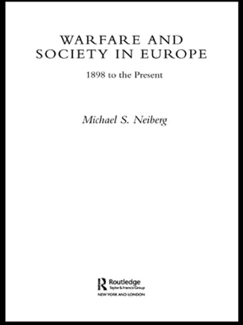 Warfare and Society in Europe - 1898 to the Present ebook by Michael S. Neiberg