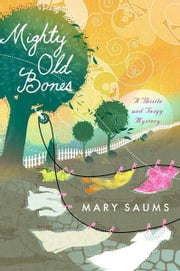 Mighty Old Bones ebook by Mary Saums