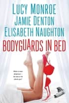 Bodyguards In Bed ebook by Lucy Monroe,Elisabeth Naughton,Jamie Denton