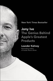 Jony Ive - The Genius Behind Apple's Greatest Products ebook by Leander Kahney