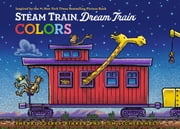 Steam Train, Dream Train Colors ebook by Sherri Duskey Rinker,Tom Lichtenheld