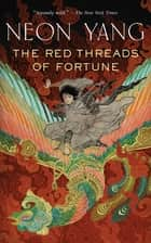 The Red Threads of Fortune ebook by Neon Yang