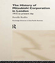 The History of Mitsubishi Corporation in London - 1915 to Present Day ebook by Pernille Rudlin