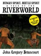 Human Spirit, Beetle Spirit - A Tale of the Riverworld ebook by John Gregory Betancourt, Philip Jose Farmer