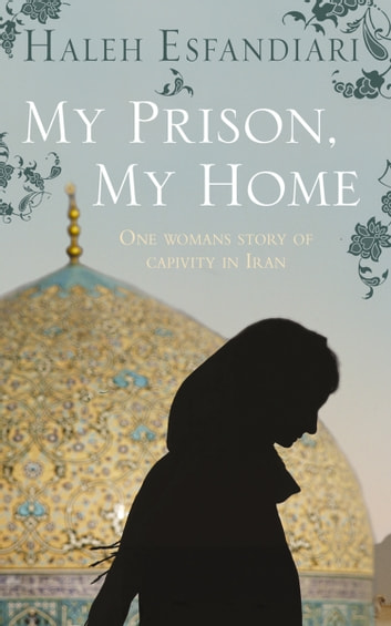 My Prison, My Home ebook by Haleh Esfandiari