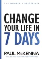 Change Your Life In Seven Days eBook by Paul McKenna