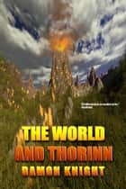 The World and Thorinn ebook by Damon Knight